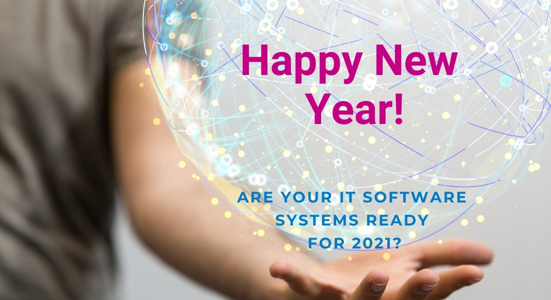 2021 Happy New Year - Are Your IT Software Systems Ready for 2021?