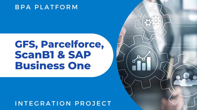 GFS Parcelforce Scan B1 and SAP B1 Integration Project 1170x658 - GFS & Parcelforce integration with SAP B1 & ScanB1 with BPA Platform