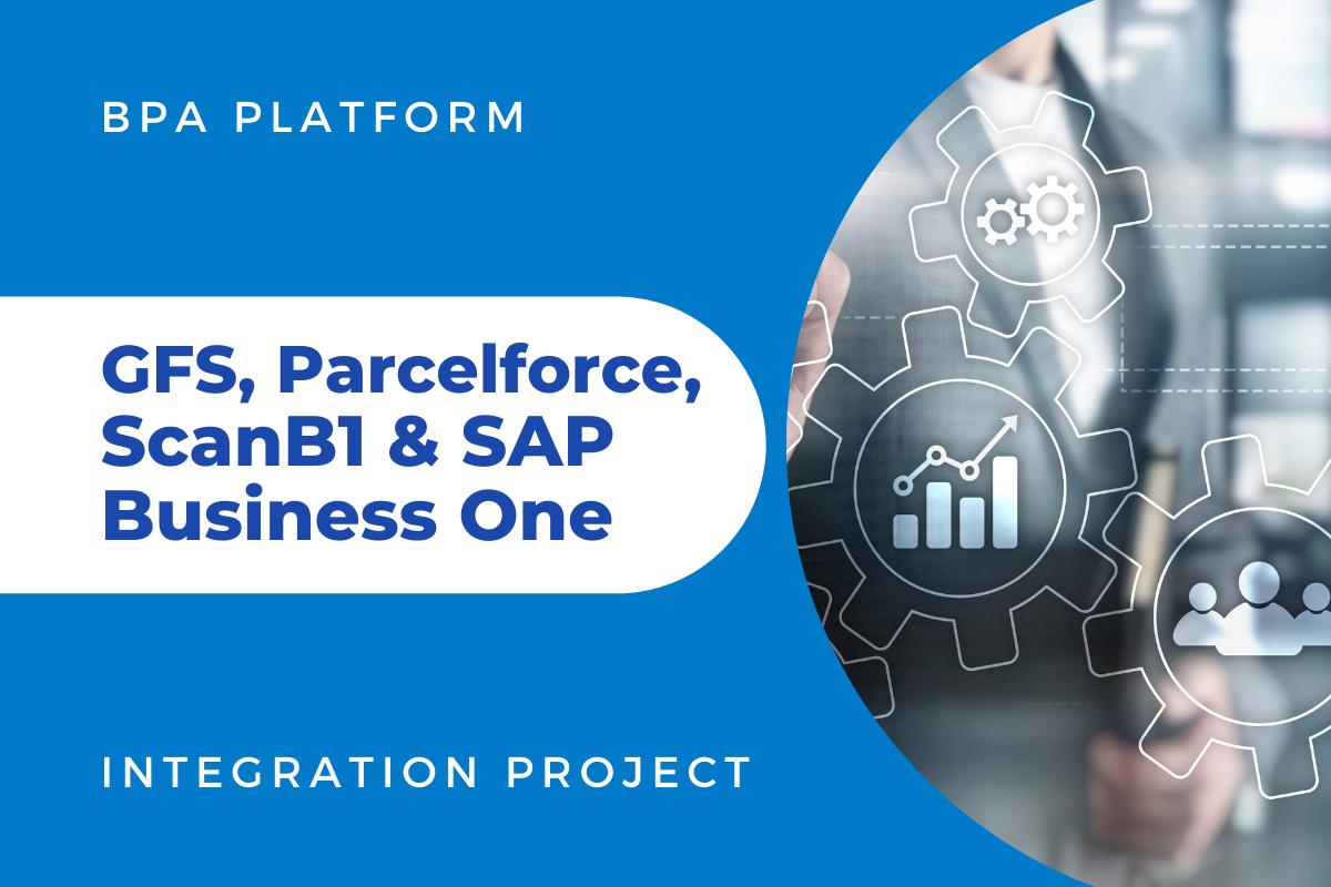 GFS Parcelforce Scan B1 and SAP B1 Integration Project - GFS & Parcelforce integration with SAP B1 & ScanB1 with BPA Platform