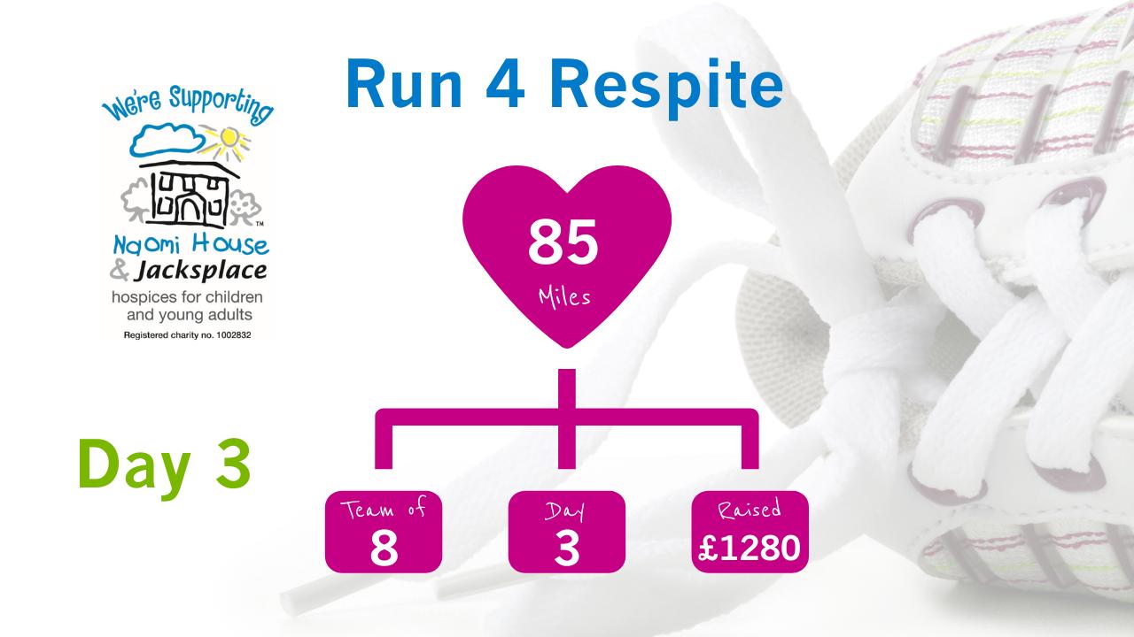 Run 4 Respite Update Day 3 - Run 4 Respite for Naomi House & Jacksplace - Day 3